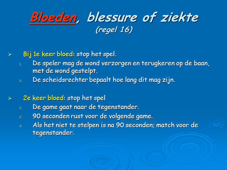 Bloeden, blessure of ziekte (regel 16)  Bij 1e keer bloed: stop het spel. 1. De speler mag de wond verzorgen en terugkeren op de baan, met de wond ge