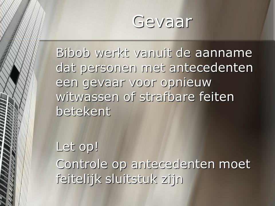 Gevaar Bibob werkt vanuit de aanname dat personen met antecedenten een gevaar voor opnieuw witwassen of strafbare feiten betekent Let op.