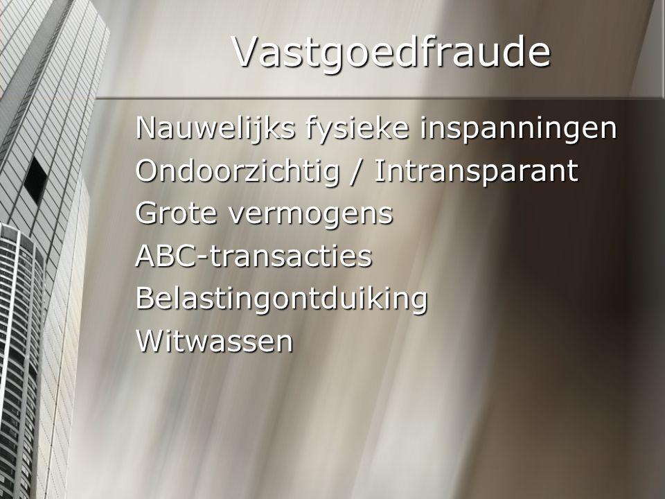 Vastgoedfraude Nauwelijks fysieke inspanningen Ondoorzichtig / Intransparant Grote vermogens ABC-transactiesBelastingontduikingWitwassen