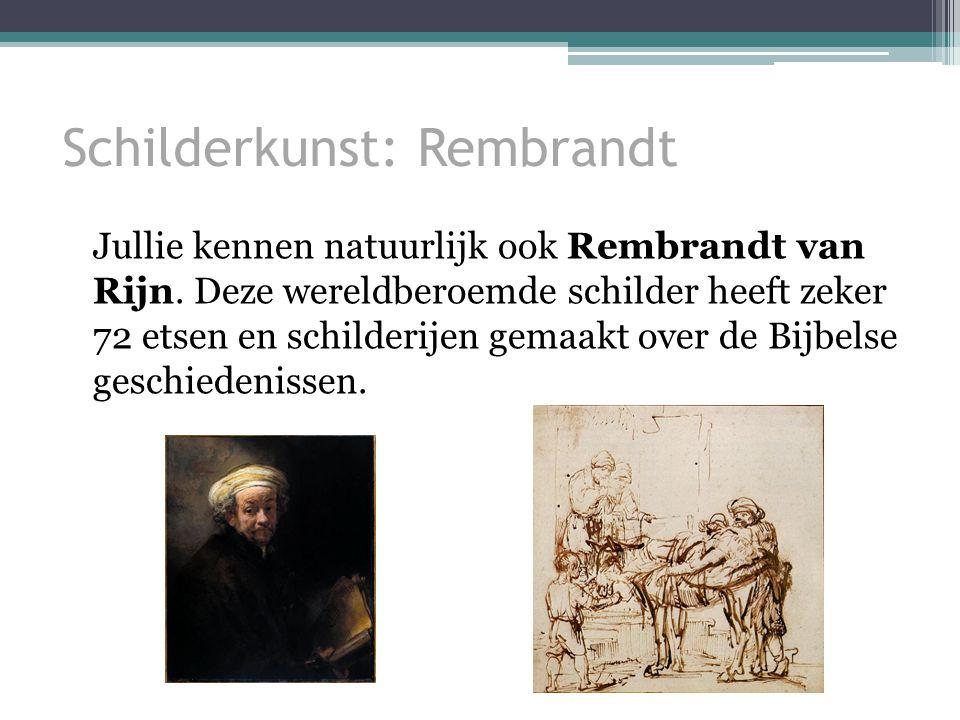 Schilderkunst: Rembrandt Jullie kennen natuurlijk ook Rembrandt van Rijn.