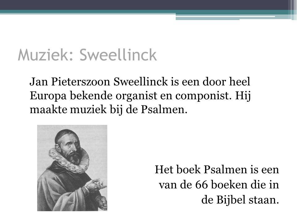 Muziek: Sweellinck Jan Pieterszoon Sweellinck is een door heel Europa bekende organist en componist.