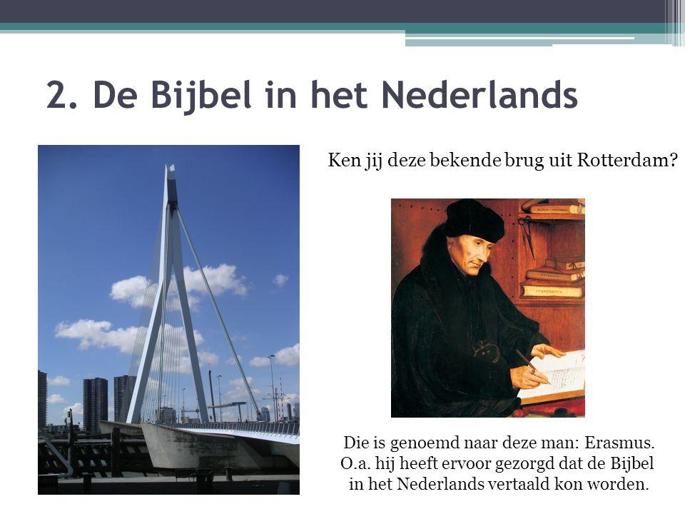 2.De Bijbel in het Nederlands Ken jij deze bekende brug uit Rotterdam.