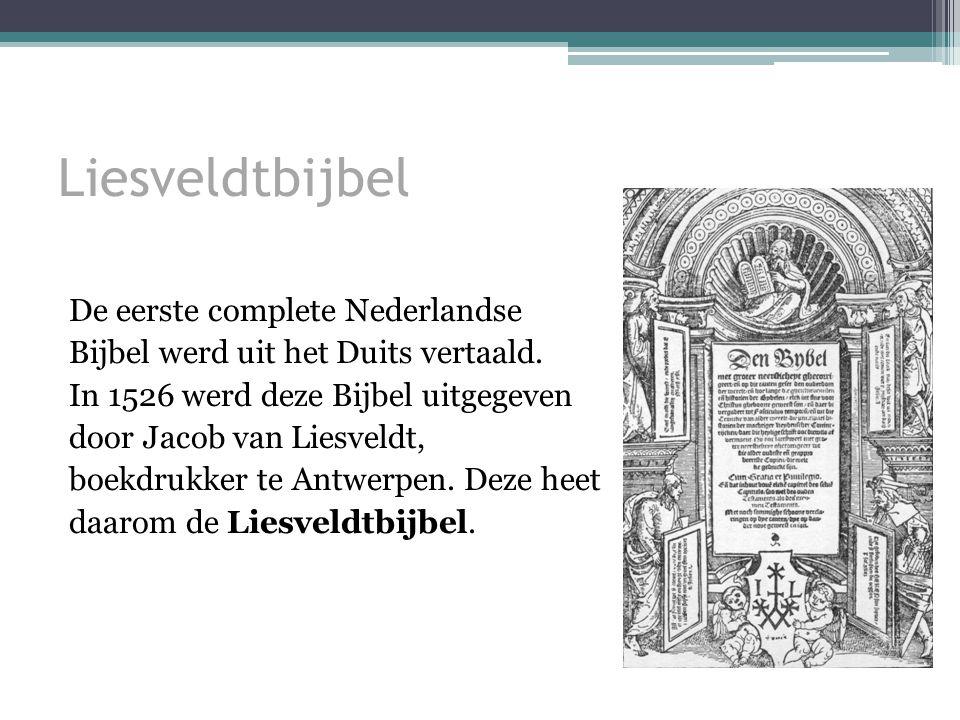 Liesveldtbijbel De eerste complete Nederlandse Bijbel werd uit het Duits vertaald.