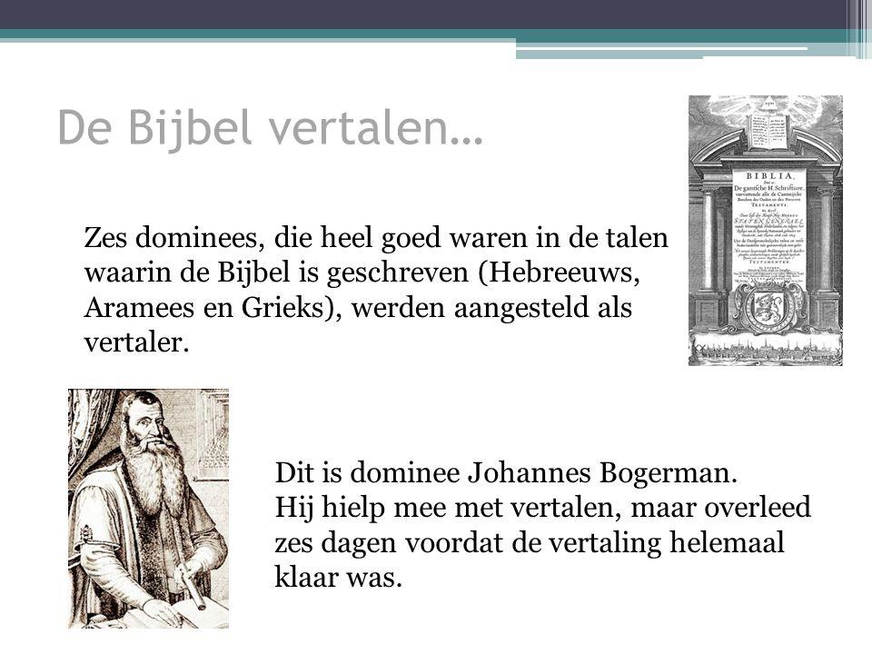 Zes dominees, die heel goed waren in de talen waarin de Bijbel is geschreven (Hebreeuws, Aramees en Grieks), werden aangesteld als vertaler.