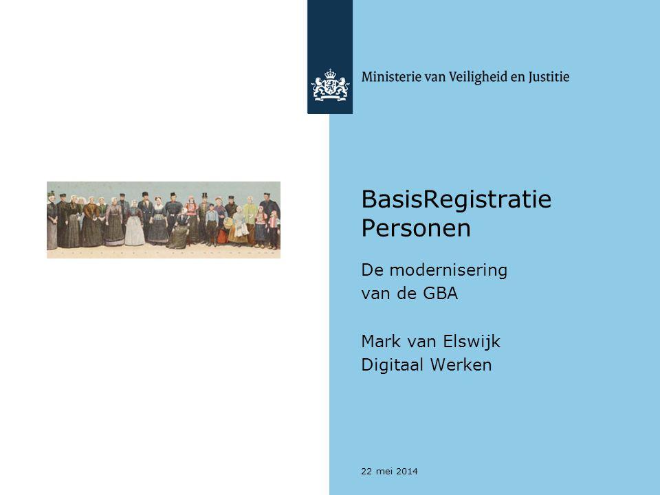 BasisRegistratie Personen De modernisering van de GBA Mark van Elswijk Digitaal Werken 22 mei 2014