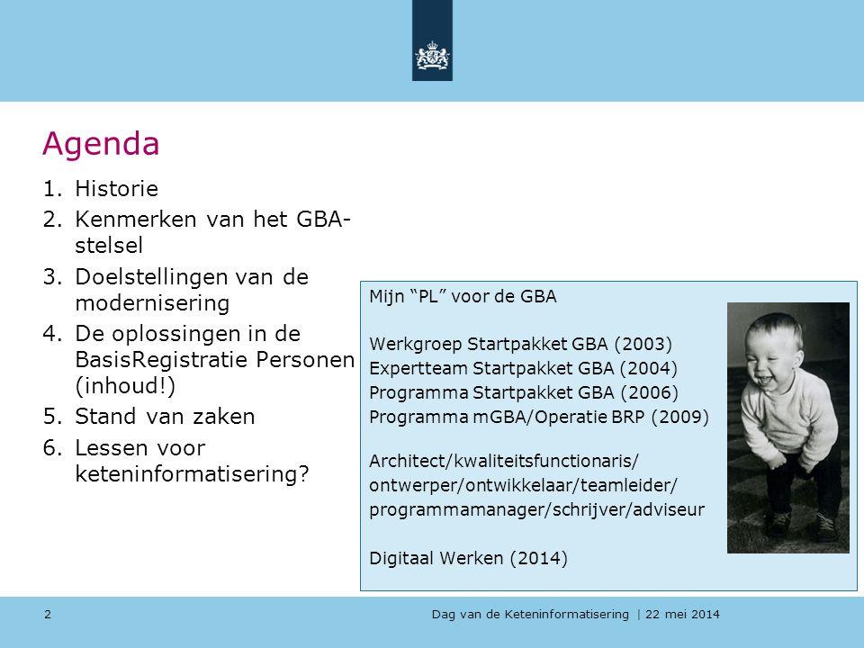 Dag van de Keteninformatisering   22 mei 2014 Agenda 1.Historie 2.Kenmerken van het GBA- stelsel 3.Doelstellingen van de modernisering 4.De oplossinge