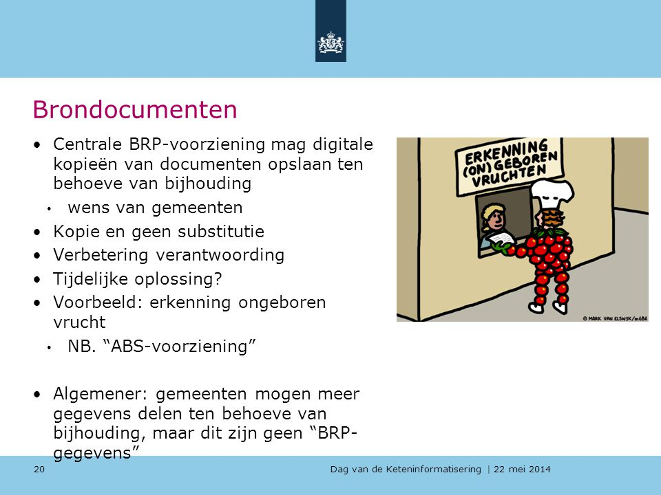 Dag van de Keteninformatisering   22 mei 2014 Brondocumenten Centrale BRP-voorziening mag digitale kopieën van documenten opslaan ten behoeve van bijh