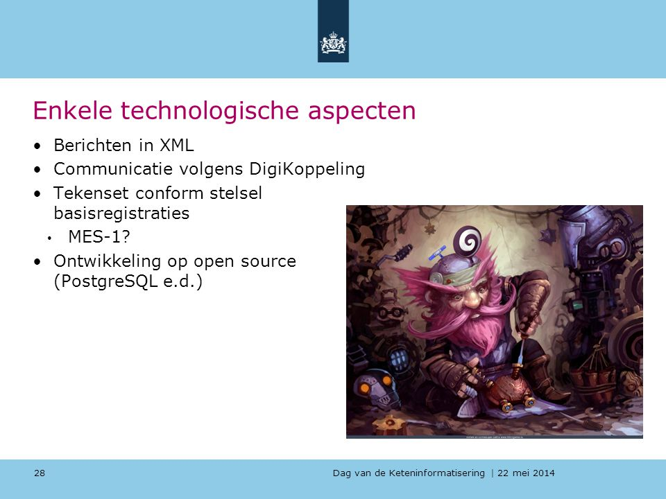 Dag van de Keteninformatisering | 22 mei 2014 Enkele technologische aspecten Berichten in XML Communicatie volgens DigiKoppeling Tekenset conform stelsel basisregistraties MES-1.