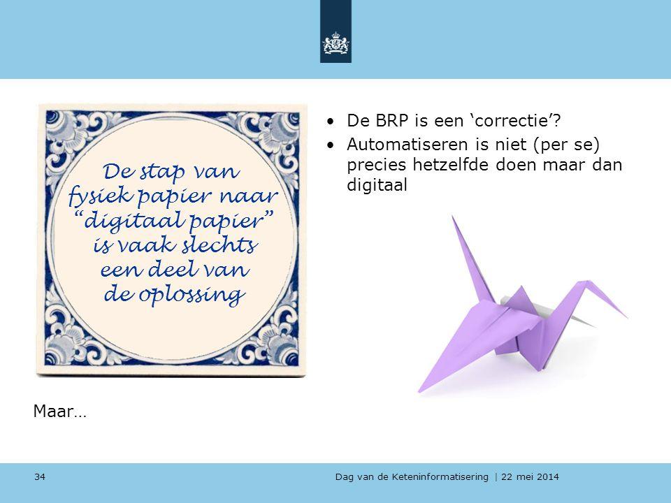 """Dag van de Keteninformatisering   22 mei 2014 Maar… 34 De stap van fysiek papier naar """"digitaal papier"""" is vaak slechts een deel van de oplossing De B"""