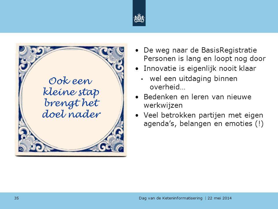 Dag van de Keteninformatisering   22 mei 2014 De weg naar de BasisRegistratie Personen is lang en loopt nog door Innovatie is eigenlijk nooit klaar we