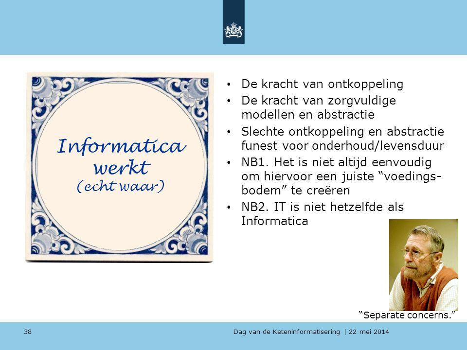 Dag van de Keteninformatisering   22 mei 2014 De kracht van ontkoppeling De kracht van zorgvuldige modellen en abstractie Slechte ontkoppeling en abst