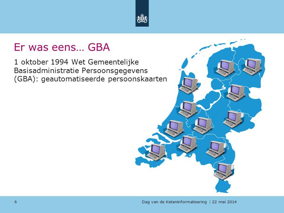 Dag van de Keteninformatisering   22 mei 2014 Er was eens… GBA 1 oktober 1994 Wet Gemeentelijke Basisadministratie Persoonsgegevens (GBA): geautomatis