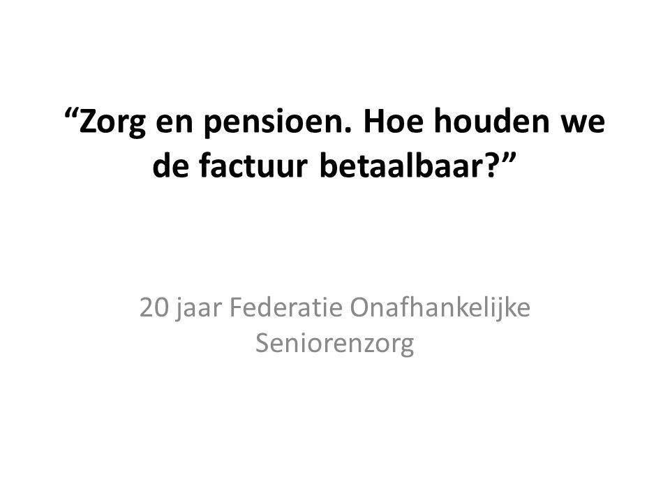 """""""Zorg en pensioen. Hoe houden we de factuur betaalbaar?"""" 20 jaar Federatie Onafhankelijke Seniorenzorg"""