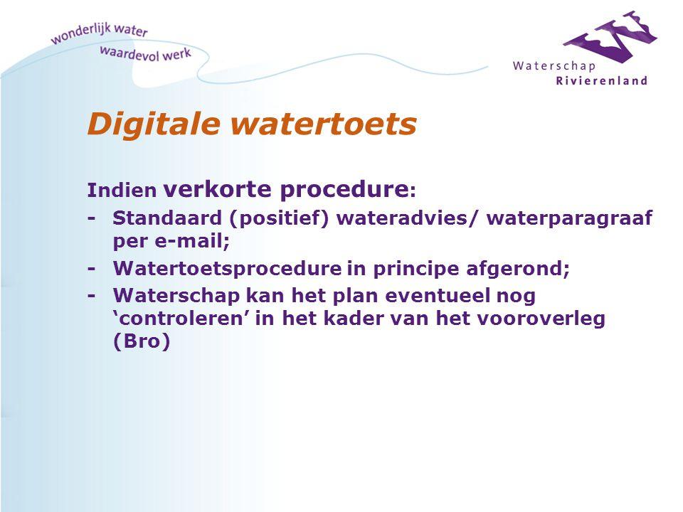 Digitale watertoets Indien geen waterschapsbelang : -Watertoetsprocedure afgerond; melding via e-mail Indien normale procedure : -Verzoek om contact op te nemen met waterschap; de ingevoerde gegevens dienen dan als gespreksnotitie