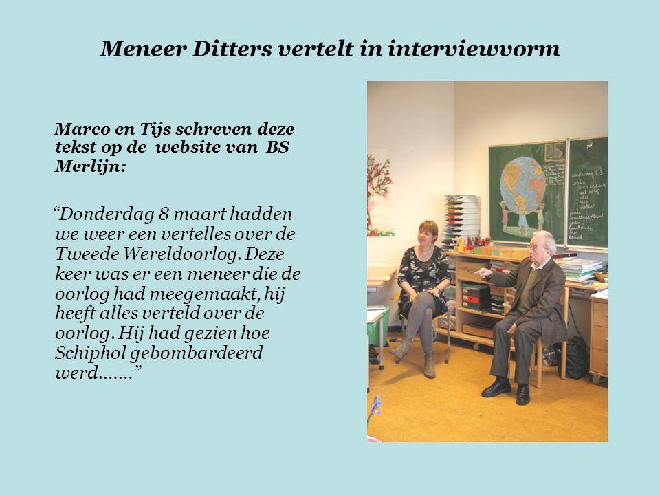 Meneer Ditters vertelt in interviewvorm Marco en Tijs schreven deze tekst op de website van BS Merlijn: Donderdag 8 maart hadden we weer een vertelles over de Tweede Wereldoorlog.