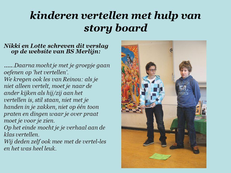 kinderen vertellen met hulp van story board Nikki en Lotte schreven dit verslag op de website van BS Merlijn:...... Daarna mocht je met je groepje gaa