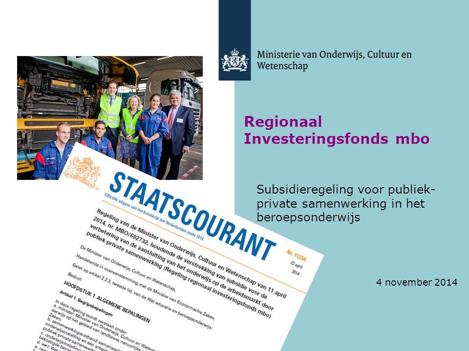 Regionaal Investeringsfonds mbo Subsidieregeling voor publiek- private samenwerking in het beroepsonderwijs 4 november 2014