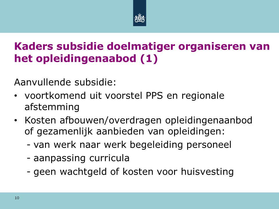 10 Kaders subsidie doelmatiger organiseren van het opleidingenaabod (1) Aanvullende subsidie: voortkomend uit voorstel PPS en regionale afstemming Kos