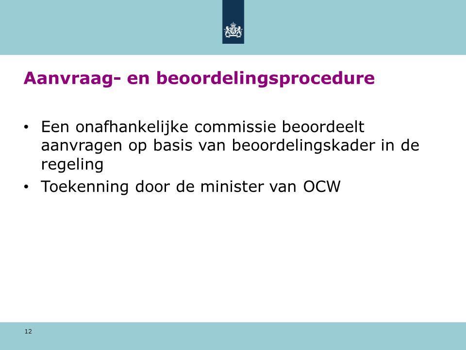 12 Aanvraag- en beoordelingsprocedure Een onafhankelijke commissie beoordeelt aanvragen op basis van beoordelingskader in de regeling Toekenning door de minister van OCW
