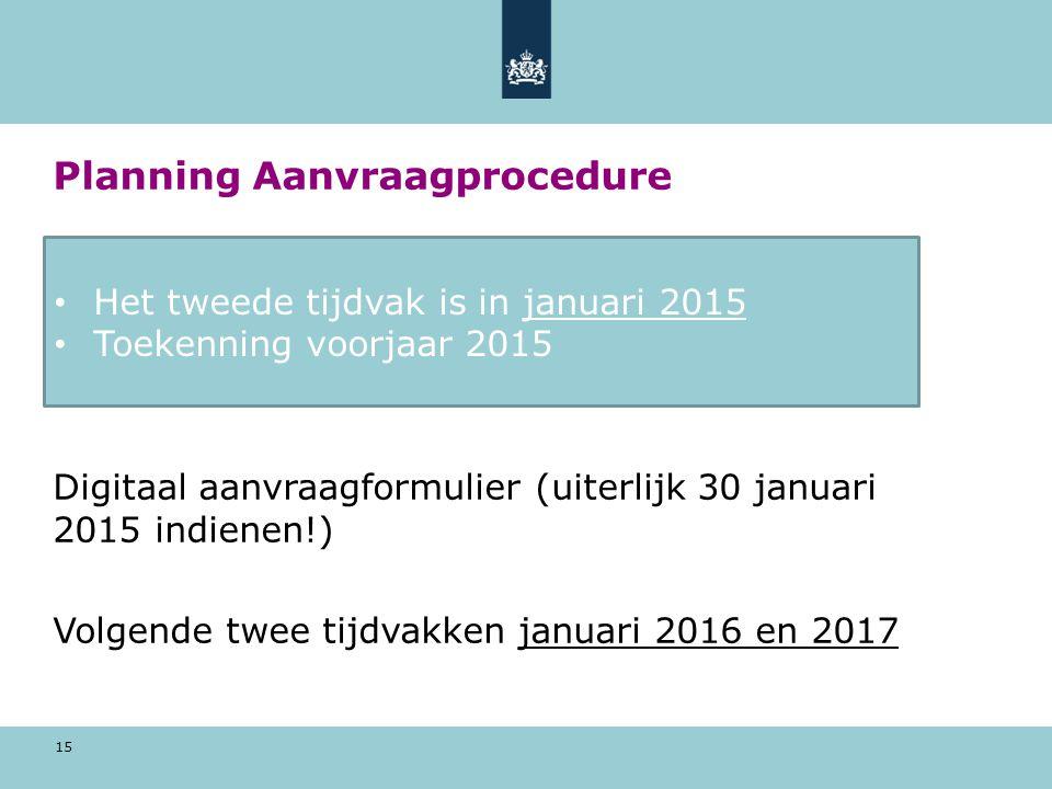 15 Planning Aanvraagprocedure Hele maand januari 2015 www.duo.nl/zakelijkwww.duo.nl/zakelijk Digitaal aanvraagformulier (uiterlijk 30 januari 2015 ind