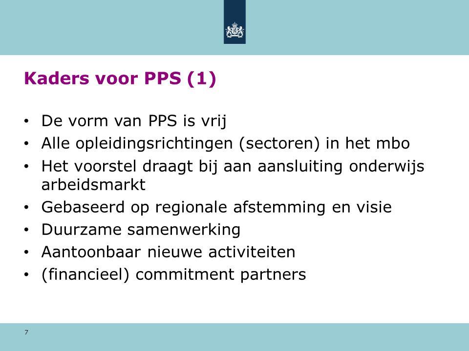 7 Kaders voor PPS (1) De vorm van PPS is vrij Alle opleidingsrichtingen (sectoren) in het mbo Het voorstel draagt bij aan aansluiting onderwijs arbeidsmarkt Gebaseerd op regionale afstemming en visie Duurzame samenwerking Aantoonbaar nieuwe activiteiten (financieel) commitment partners
