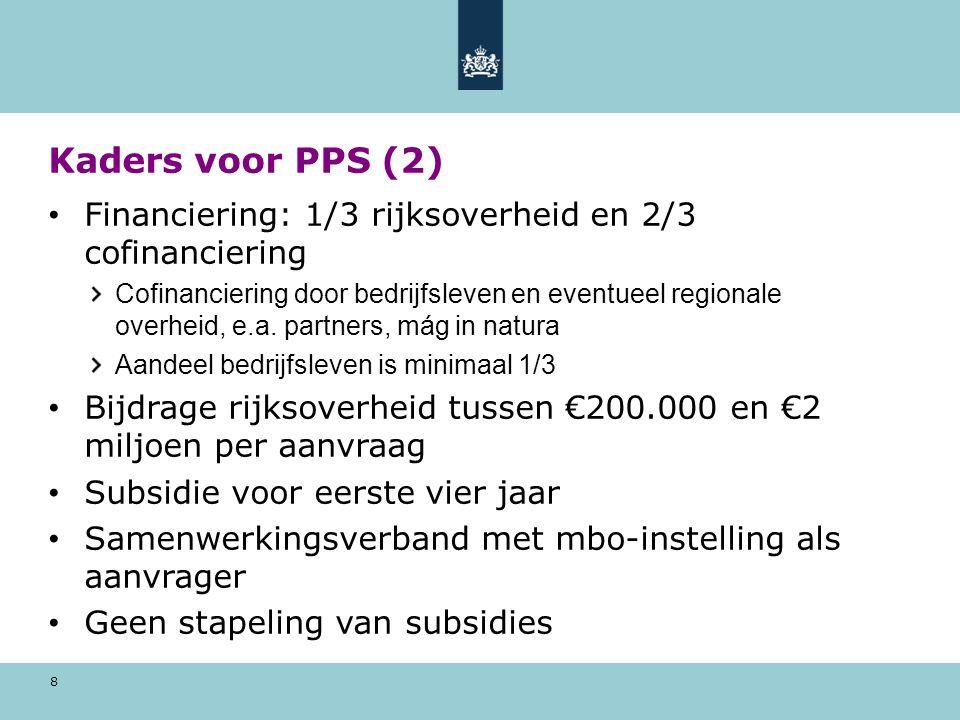 8 Kaders voor PPS (2) Financiering: 1/3 rijksoverheid en 2/3 cofinanciering Cofinanciering door bedrijfsleven en eventueel regionale overheid, e.a. pa