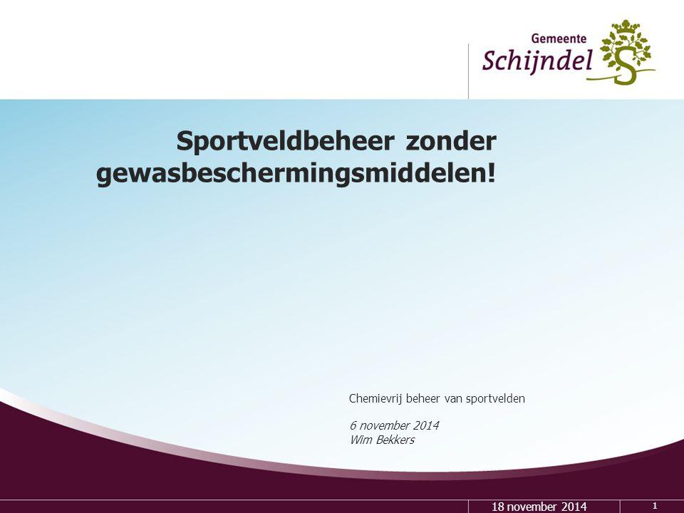 1 Chemievrij beheer van sportvelden 6 november 2014 Wim Bekkers 18 november 2014 Sportveldbeheer zonder gewasbeschermingsmiddelen!