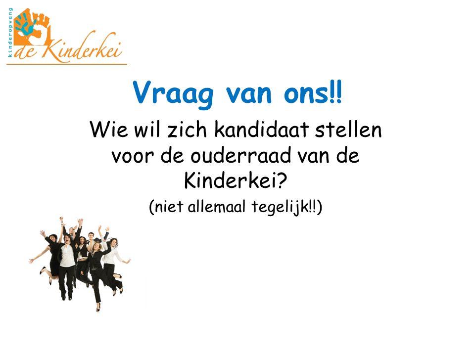 Vraag van ons!! Wie wil zich kandidaat stellen voor de ouderraad van de Kinderkei? (niet allemaal tegelijk!!)