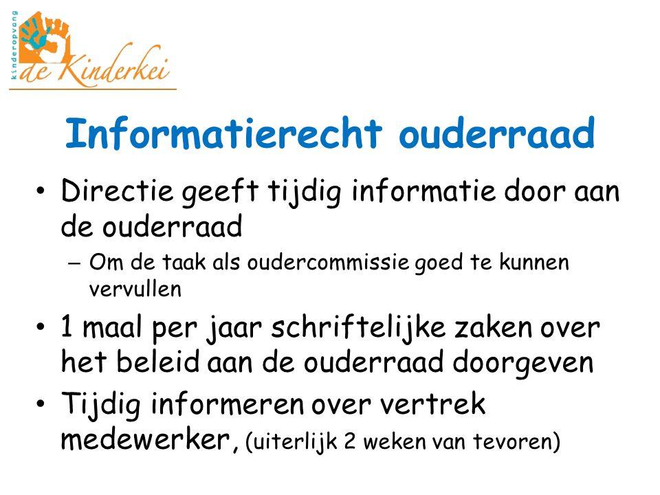 Informatierecht ouderraad Directie geeft tijdig informatie door aan de ouderraad – Om de taak als oudercommissie goed te kunnen vervullen 1 maal per j