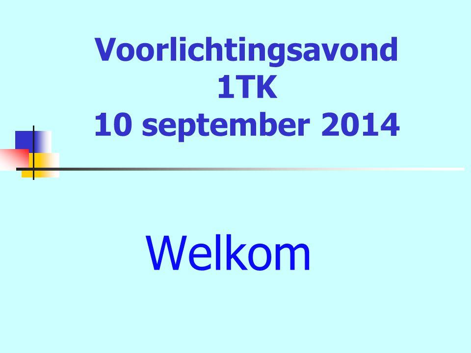 Voorlichtingsavond 1TK 10 september 2014 Welkom