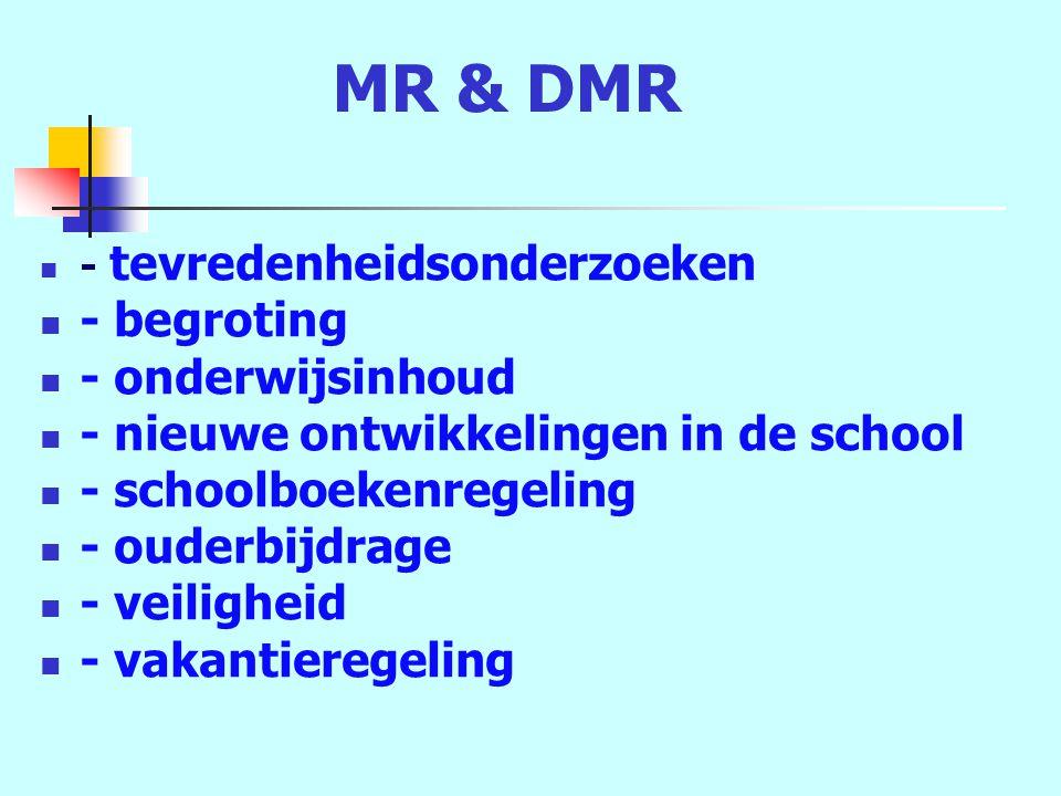 MR & DMR - tevredenheidsonderzoeken - begroting - onderwijsinhoud - nieuwe ontwikkelingen in de school - schoolboekenregeling - ouderbijdrage - veiligheid - vakantieregeling