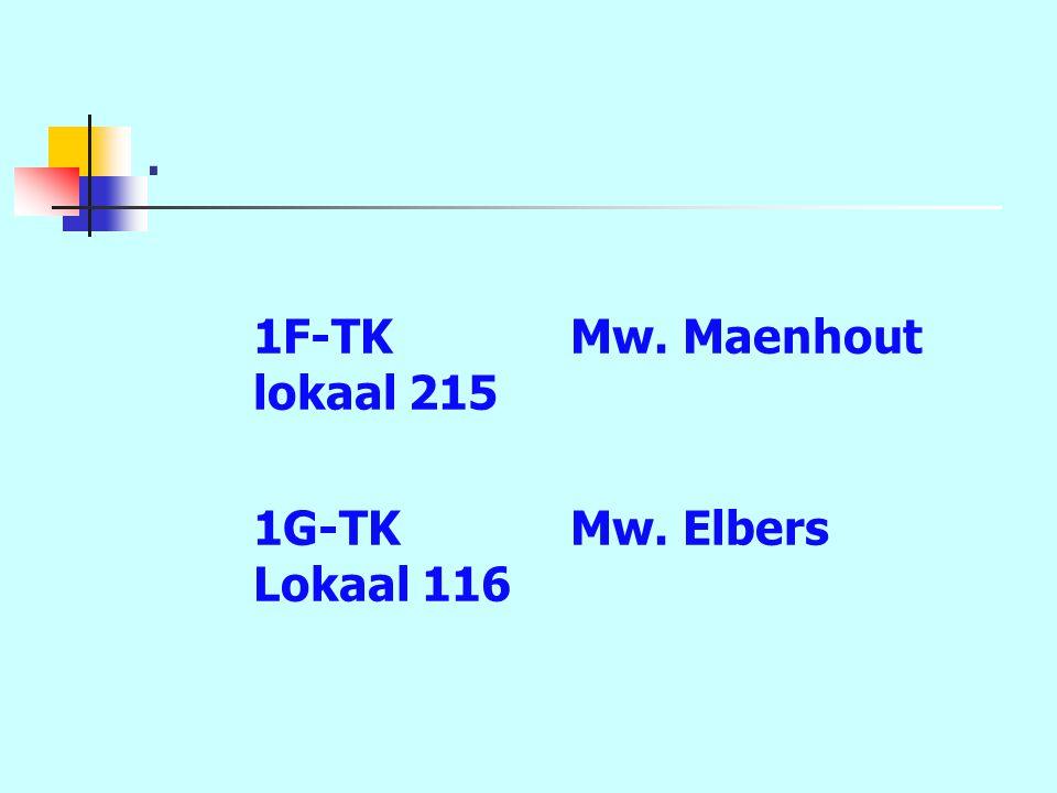 . 1F-TKMw. Maenhout lokaal 215 1G-TKMw. Elbers Lokaal 116