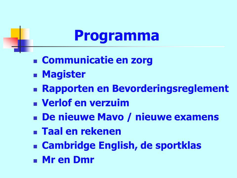 Programma Communicatie en zorg Magister Rapporten en Bevorderingsreglement Verlof en verzuim De nieuwe Mavo / nieuwe examens Taal en rekenen Cambridge English, de sportklas Mr en Dmr