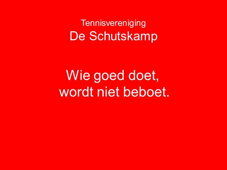 Tennisvereniging De Schutskamp Wie goed doet, wordt niet beboet.