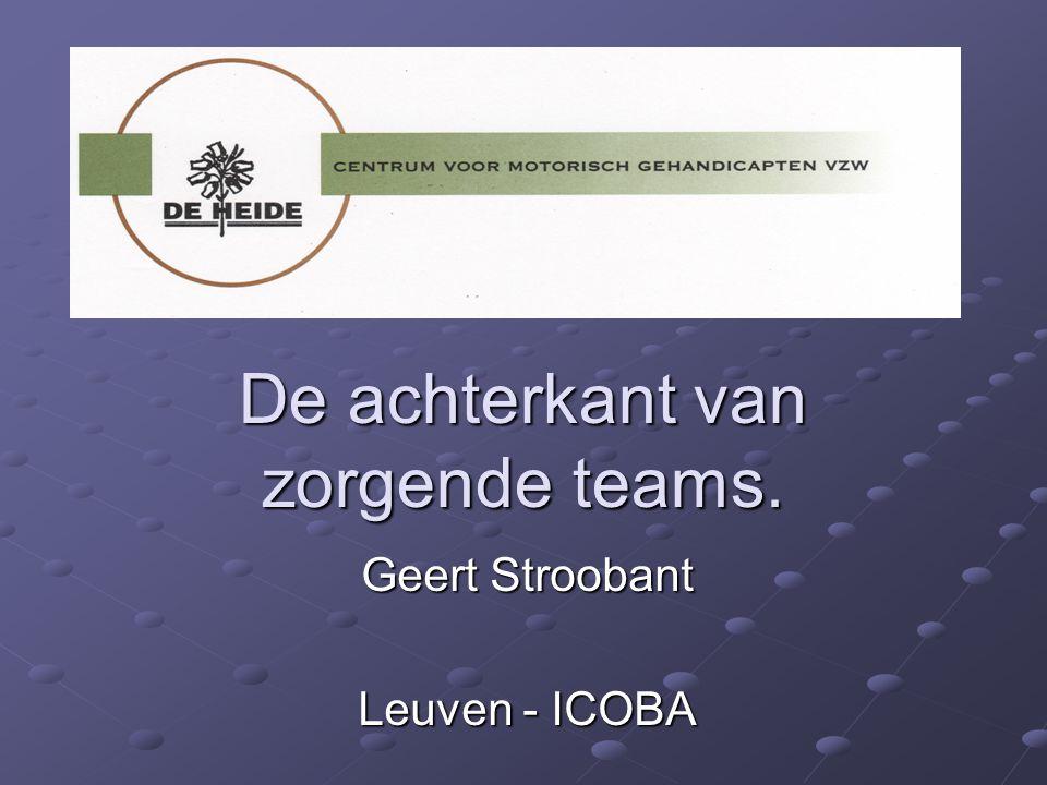 De achterkant van zorgende teams. Geert Stroobant Leuven - ICOBA