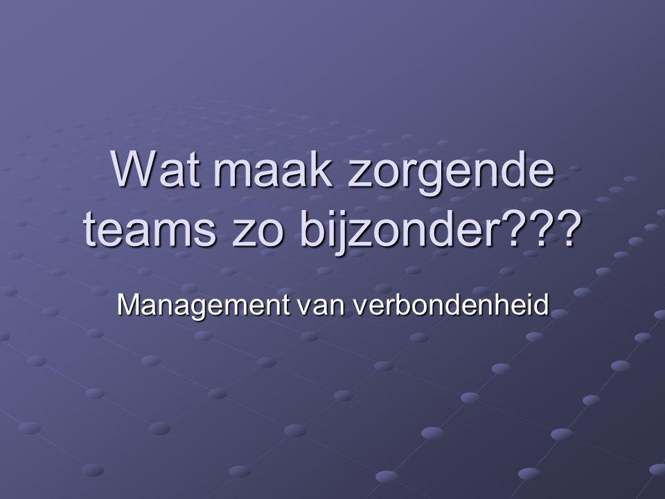 Wat maak zorgende teams zo bijzonder??? Management van verbondenheid