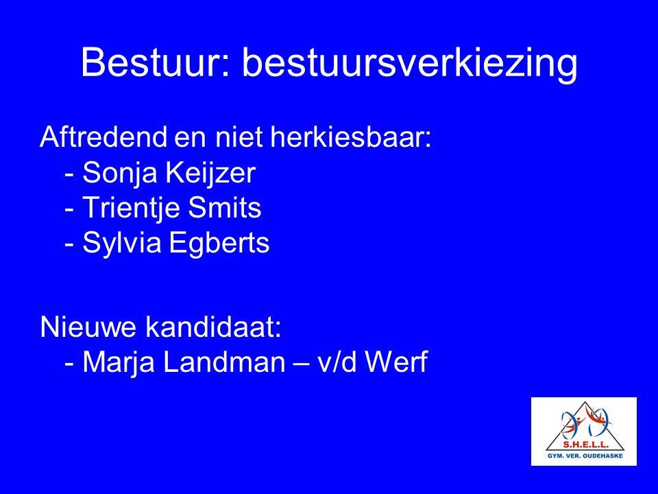 Bestuur: bestuursverkiezing Aftredend en niet herkiesbaar: - Sonja Keijzer - Trientje Smits - Sylvia Egberts Nieuwe kandidaat: - Marja Landman – v/d W