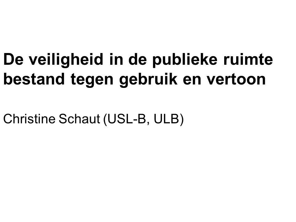 De veiligheid in de publieke ruimte bestand tegen gebruik en vertoon Christine Schaut (USL-B, ULB)