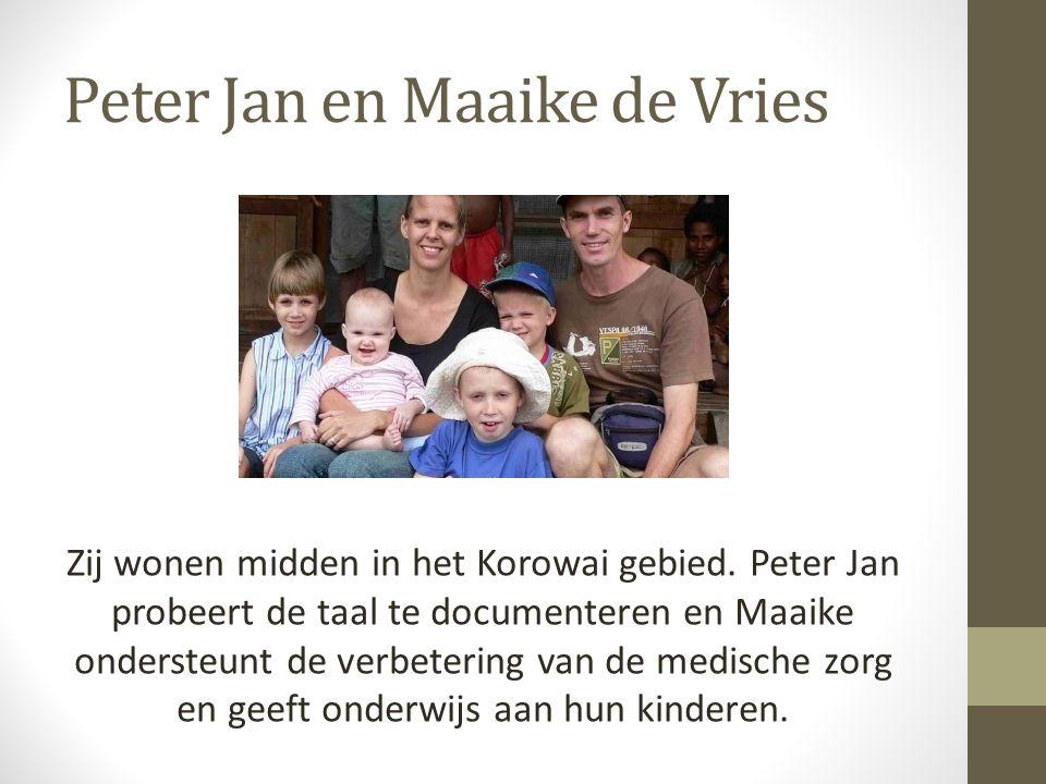 Peter Jan en Maaike de Vries Zij wonen midden in het Korowai gebied. Peter Jan probeert de taal te documenteren en Maaike ondersteunt de verbetering v