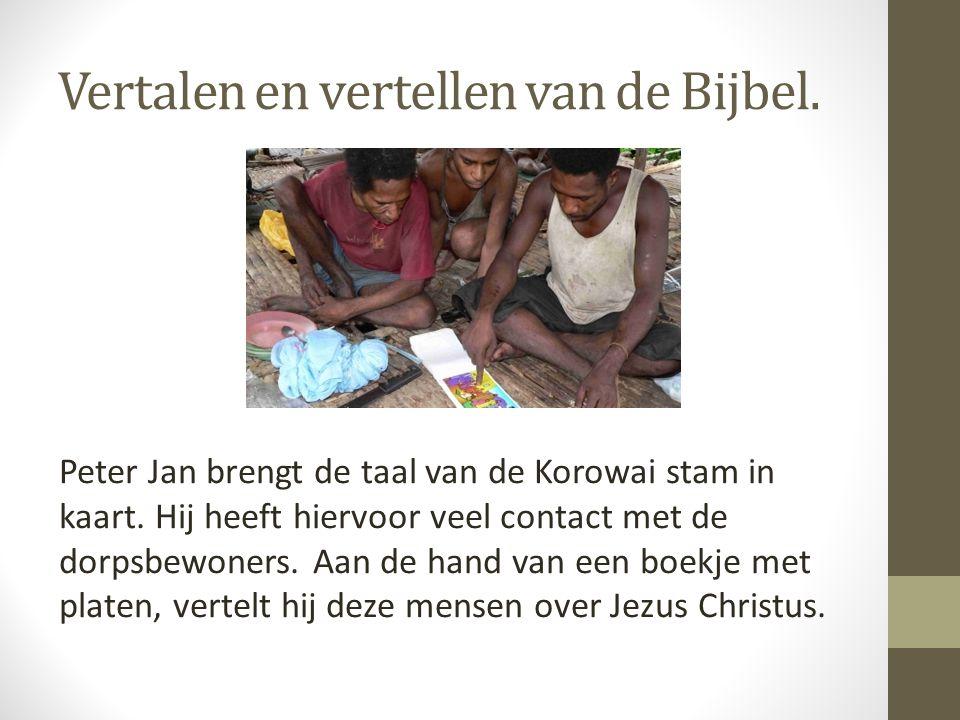 Vertalen en vertellen van de Bijbel. Peter Jan brengt de taal van de Korowai stam in kaart. Hij heeft hiervoor veel contact met de dorpsbewoners. Aan
