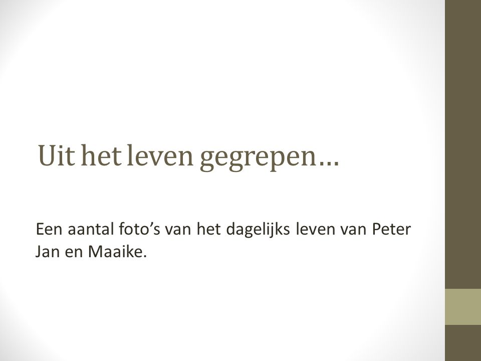 Uit het leven gegrepen… Een aantal foto's van het dagelijks leven van Peter Jan en Maaike.