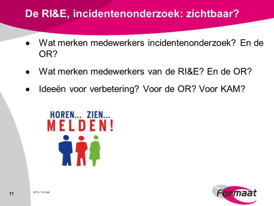 De RI&E, incidentenonderzoek: zichtbaar? ● Wat merken medewerkers incidentenonderzoek? En de OR? ● Wat merken medewerkers van de RI&E? En de OR? ● Ide