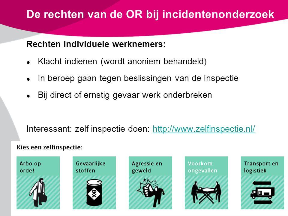 De rechten van de OR bij incidentenonderzoek Rechten individuele werknemers: ● Klacht indienen (wordt anoniem behandeld) ● In beroep gaan tegen beslis