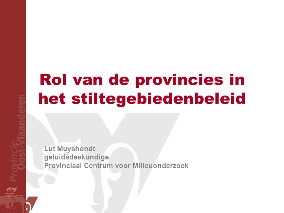 Rol van de provincies in het stiltegebiedenbeleid Lut Muyshondt geluidsdeskundige Provinciaal Centrum voor Milieuonderzoek