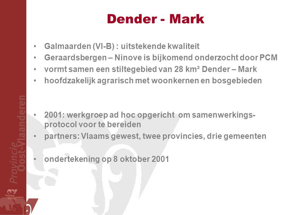 Dender - Mark Galmaarden (Vl-B) : uitstekende kwaliteit Geraardsbergen – Ninove is bijkomend onderzocht door PCM vormt samen een stiltegebied van 28 km² Dender – Mark hoofdzakelijk agrarisch met woonkernen en bosgebieden 2001: werkgroep ad hoc opgericht om samenwerkings- protocol voor te bereiden partners: Vlaams gewest, twee provincies, drie gemeenten ondertekening op 8 oktober 2001