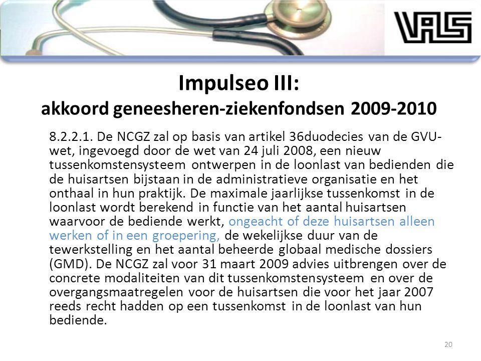 Impulseo III: akkoord geneesheren-ziekenfondsen 2009-2010 8.2.2.1. De NCGZ zal op basis van artikel 36duodecies van de GVU- wet, ingevoegd door de wet