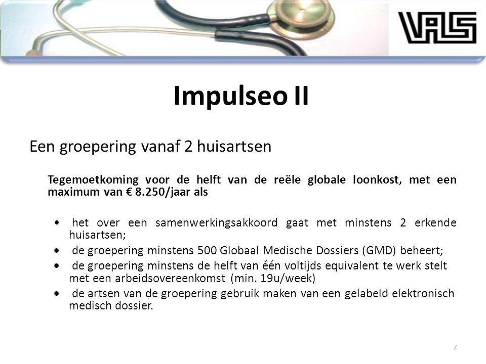 Impulseo II Een groepering vanaf 2 huisartsen Tegemoetkoming voor de helft van de reële globale loonkost, met een maximum van € 8.250/jaar als het ove