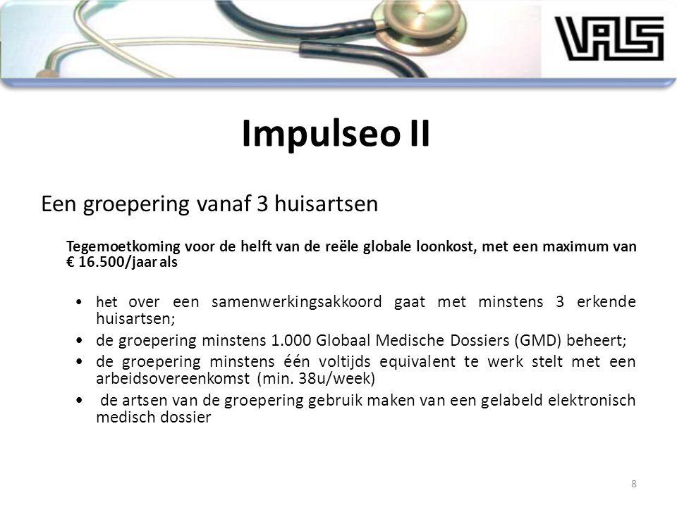 Impulseo II Een groepering vanaf 3 huisartsen Tegemoetkoming voor de helft van de reële globale loonkost, met een maximum van € 16.500/jaar als het ov