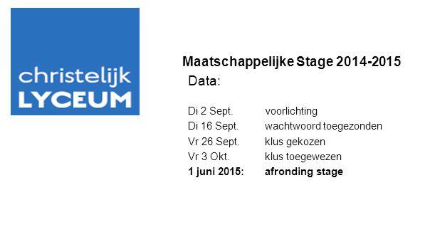 Maatschappelijke Stage 2014-2015 Data: Di 2 Sept.voorlichting Di 16 Sept.wachtwoord toegezonden Vr 26 Sept.klus gekozen Vr 3 Okt.klus toegewezen 1 juni 2015:afronding stage