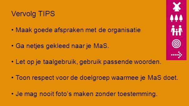 Vervolg TIPS Maak goede afspraken met de organisatie Ga netjes gekleed naar je MaS. Let op je taalgebruik, gebruik passende woorden. Toon respect voor